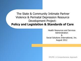 The State  Community Intimate Partner Violence  Perinatal Depression Resource Development Project:  Policy and Legislati