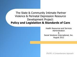 The State  Community Intimate Partner Violence  Perinatal Depression Resource Development Project:  Policy and Legislati