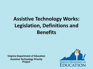 Assistive Technology Works:  Legislation, Definitions and Benefits
