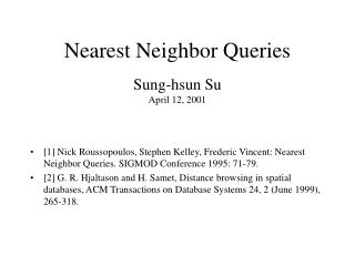Nearest Neighbor Queries  Sung-hsun Su April 12, 2001