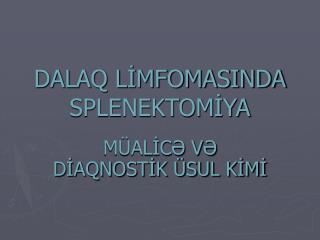 DALAQ LIMFOMASINDA SPLENEKTOMIYA