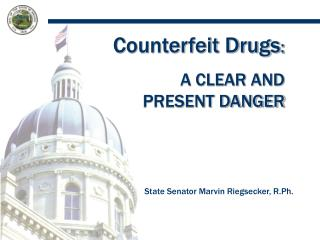 Counterfeit Drugs: A CLEAR AND       PRESENT DANGER
