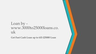 Loan by www.3000to25000loans.co.uk