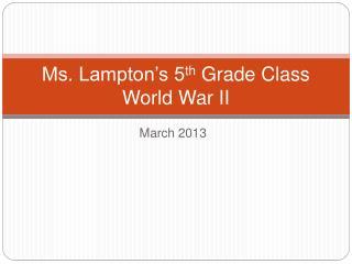 Ms. Lampton s 5th Grade Class World War II