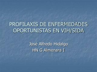 PROFILAXIS DE ENFERMEDADES OPORTUNISTAS EN VIH