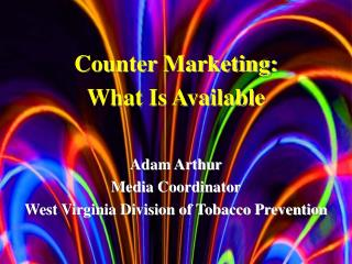 Adam Arthur Media Coordinator West Virginia Division of Tobacco Prevention