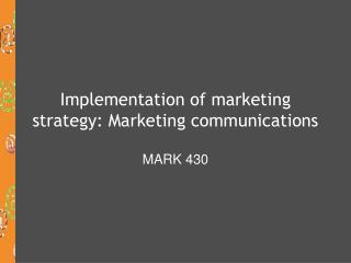 Implementation of marketing strategy: Marketing communications