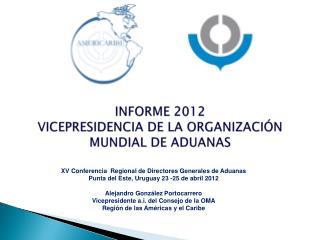 INFORME 2012 VICEPRESIDENCIA DE LA ORGANIZACI N MUNDIAL DE ADUANAS