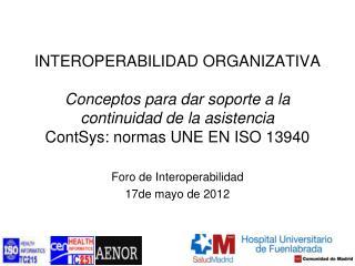 INTEROPERABILIDAD ORGANIZATIVA  Conceptos para dar soporte a la continuidad de la asistencia  ContSys: normas UNE EN ISO