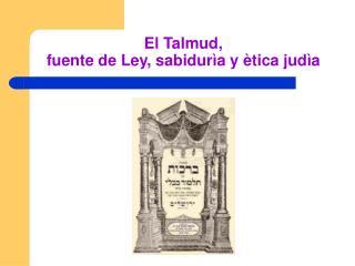 El Talmud,  fuente de Ley, sabidur a y  tica jud a