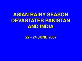 ASIAN RAINY SEASON DEVASTATES PAKISTAN AND INDIA