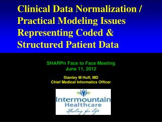 SHARPn Face to Face Meeting June 11, 2012  Stanley M Huff, MD Chief Medical Informatics Officer