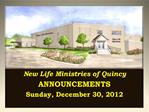 New Life Ministries of Quincy ANNOUNCEMENTS Sunday, December 30, 2012