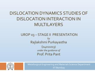 Dislocation Dynamics Studies of  dislocation interaction in multilayers   UROP 03   Stage II  Presentation by Rajlakshmi