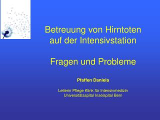 Betreuung von Hirntoten  auf der Intensivstation   Fragen und Probleme  Pfaffen Daniela   Leiterin Pflege Klink f r Inte