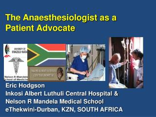 Eric Hodgson Inkosi Albert Luthuli Central Hospital  Nelson R Mandela Medical School eThekwini-Durban, KZN, SOUTH AFRICA