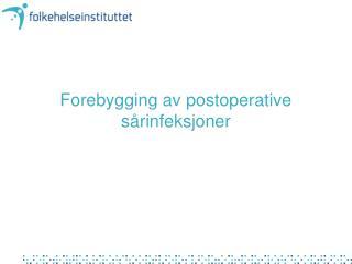Forebygging av postoperative s rinfeksjoner