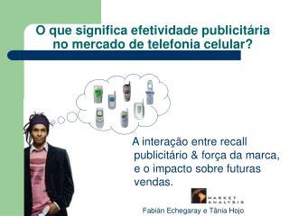 O que significa efetividade publicit ria no mercado de telefonia celular
