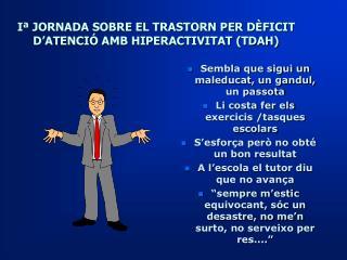 I  JORNADA SOBRE EL TRASTORN PER D FICIT D ATENCI  AMB HIPERACTIVITAT TDAH