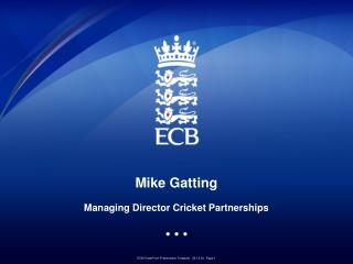 Mike Gatting    Managing Director Cricket Partnerships