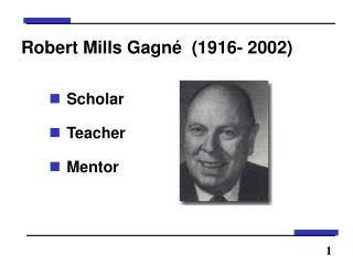 Robert Mills Gagn   1916- 2002