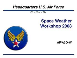 Space Weather Workshop 2008