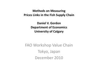 Methods on Measuring Prices Links in the Fish Supply Chain  Daniel V. Gordon Department of Economics University of Calga
