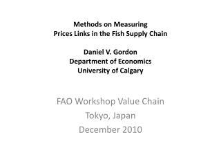 Methods on Measuring Prices Links in the Fish Supply Chain  Daniel V. Gordon Department of Economics University of Calga