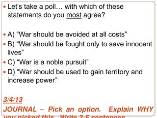 Let s take a poll  with which of these statements do you most agree  A  War should be avoided at all costs  B  War shoul