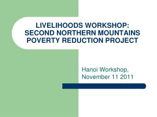 LIVELIHOODS WORKSHOP: SECOND NORTHERN MOUNTAINS POVERTY REDUCTION PROJECT