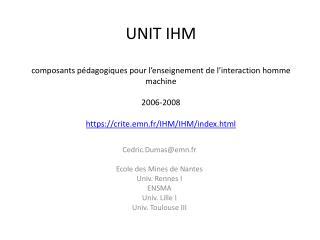 UNIT IHM  composants p dagogiques pour l enseignement de l interaction homme machine  2006-2008  https: