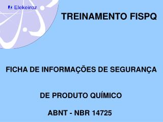 TREINAMENTO FISPQ     FICHA DE INFORMA  ES DE SEGURAN A                    DE PRODUTO QU MICO                       ABNT
