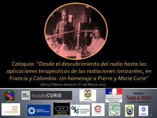 Coloquio:  Desde el descubrimiento del radio hasta las aplicaciones terap uticas de las radiaciones ionizantes, en Franc