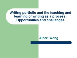 Writing portfolio and the teaching and learning of writing as a process:  Opportunities and challenges