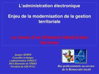 L administration  lectronique  Enjeu de la modernisation de la gestion territoriale   La vision d un Directeur G n ral d