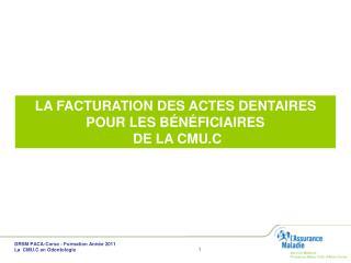 DRSM PACA-Corse - Formation Ann e 2011   La  CMU.C en Odontologie