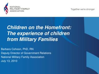 Barbara Cohoon, PhD, RN Deputy Director of Government Relations National Military Family Association  July 13, 2010