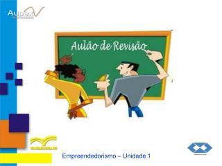 Empreendedorismo   Unidade 1