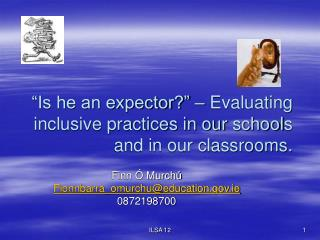 Is he an expector    Evaluating inclusive practices in our schools and in our classrooms.