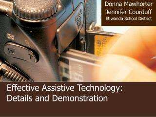 Effective Assistive Technology:  Details and Demonstration
