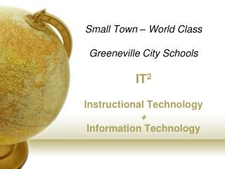 Small Town   World Class  Greeneville City Schools  IT2   Instructional Technology   Information Technology