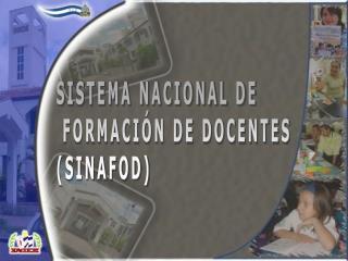 SISTEMA NACIONAL DE  FORMACI N DE DOCENTES SINAFOD