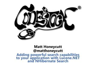 Matt Honeycutt matthoneycutt Adding powerful search capabilities to your application with Lucene and NHibernate Search