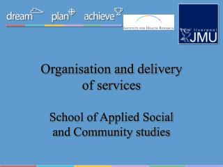 Organisation and delivery of services  School of Applied Social and Community studies