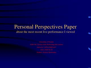 Personal Perspectives Paper about the most recent live performance I viewed