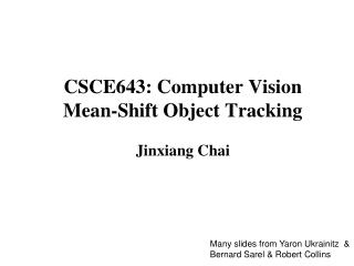 CSCE643: Computer Vision Mean-Shift Object Tracking  Jinxiang Chai