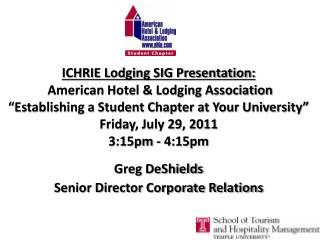 ICHRIE Lodging SIG Presentation:  American Hotel  Lodging Association   Establishing a Student Chapter at Your Universit