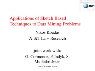 Applications of Sketch Based Techniques to Data Mining Problems