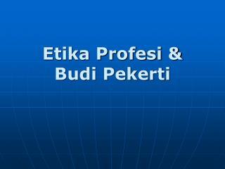 Etika Profesi  Budi Pekerti
