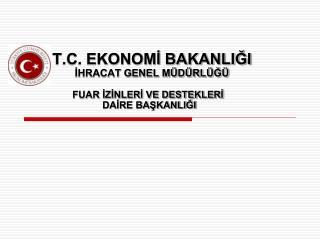 T.C. EKONOMI BAKANLIGI  IHRACAT GENEL M D RL G
